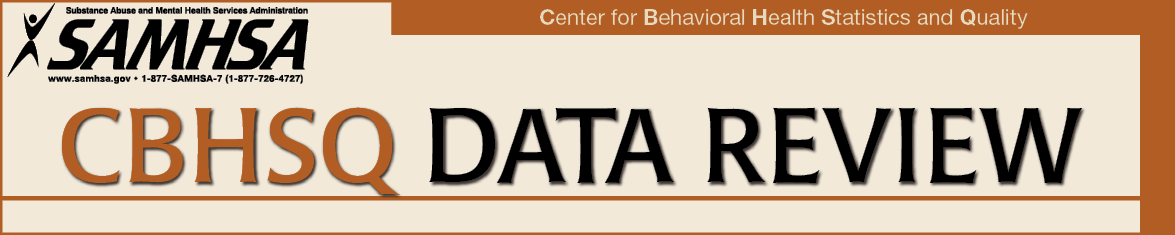 Banner image for CBHSQ Data Review, Center for Behavioral Health Statistics and Quality