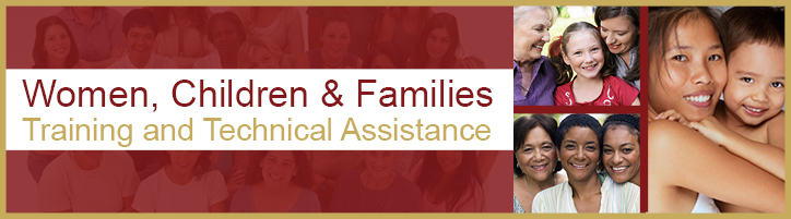 Women, Children, and Families - Training and Technical Assistance