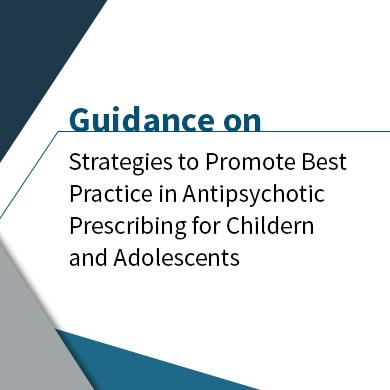 Antipsychotic Prescribing for Children and Adolescents Guidance