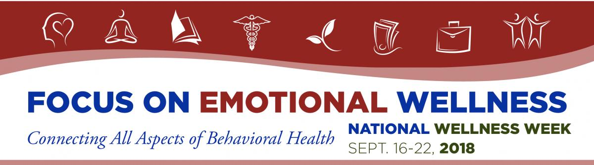 Focus on Emotional Wellness - National Wellness Week - Connecting All Aspects of Behavioral Health | September 16-22, 2018