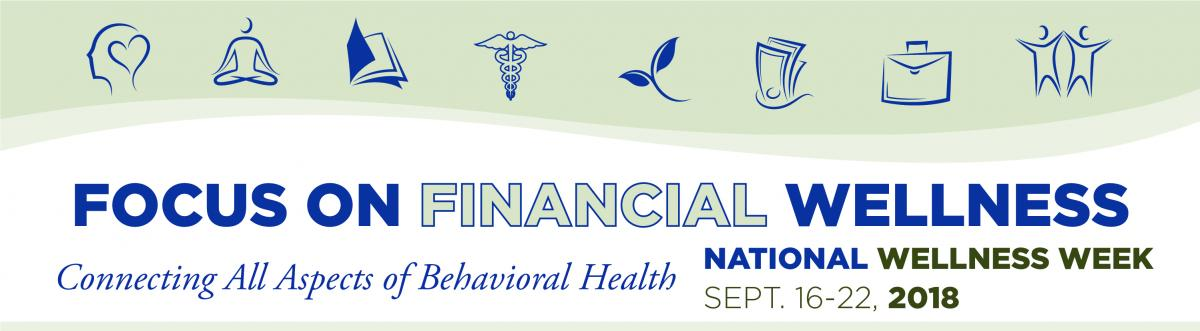 Focus on Financial Wellness - National Wellness Week - Connecting All Aspects of Behavioral Health | September 16-22, 2018
