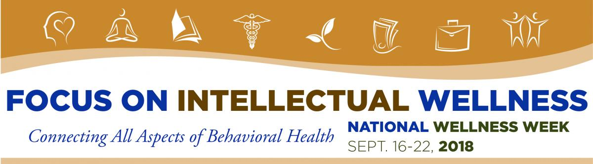 Focus on Intellectual Wellness - National Wellness Week - Connecting All Aspects of Behavioral Health | September 16-22, 2018