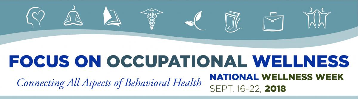Focus on Occupational Wellness - National Wellness Week - Connecting All Aspects of Behavioral Health | September 16-22, 2018