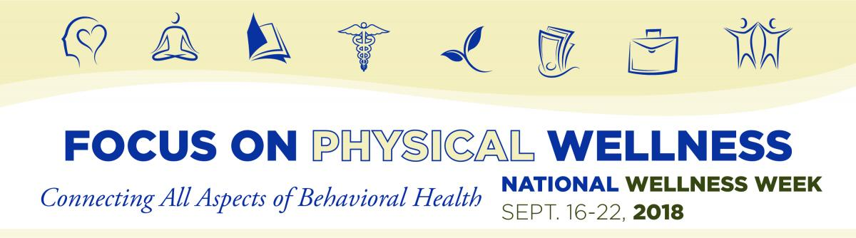 Focus on Physical Wellness - National Wellness Week - Connecting All Aspects of Behavioral Health | September 16-22, 2018