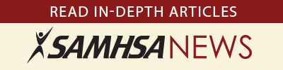 SAMHSA News. Read in-depth articles.