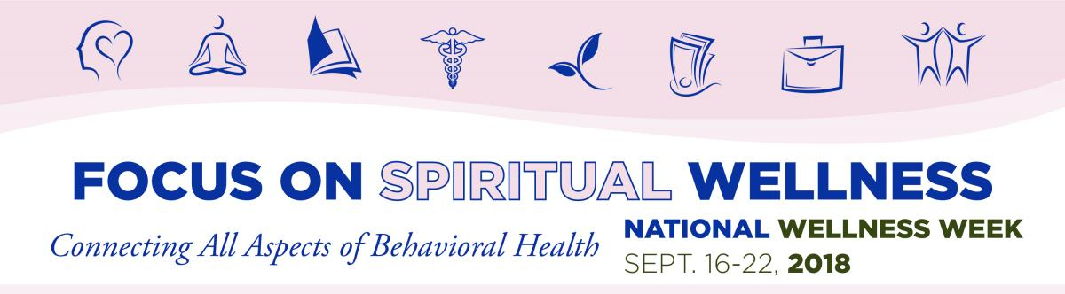 Focus on Spiritual Wellness - National Wellness Week - Connecting All Aspects of Behavioral Health | September 16-22, 2018