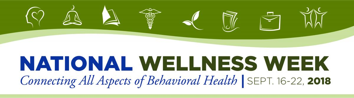 National Wellness Week - Connecting All Aspects of Behavioral Health | September 16-22, 2018 banner
