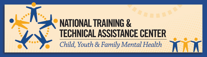National Training and Technical Assistance Center for Child, Youth & Family Mental Health (NTTAC)
