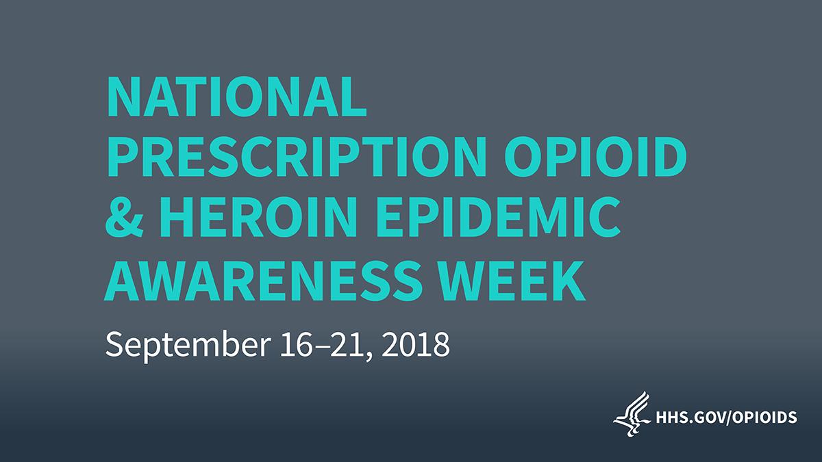 National Prescription Opioid & Heroin Epidemic Awareness Week September 16 -21, 2018