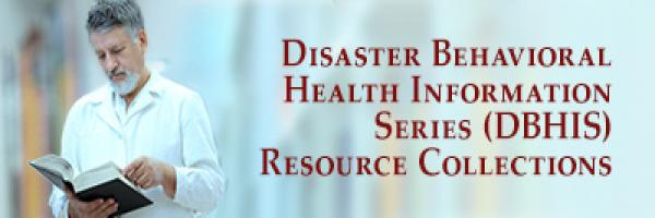 Disaster Behavioral Health Information Series (DBHIS) Resource Collections