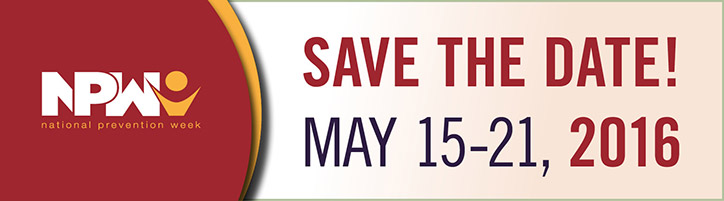 National Prevention Week. Save the Date! May 15-21, 2016