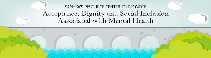Illustration of a bridge over water. SAMHSA's Resource Center to Promote Acceptance, Dignity and Social Inclusion Associated with Mental Health