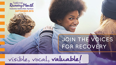 2015 National Recovery Month. Join the voices for recovery! Visible, vocal, valuable!