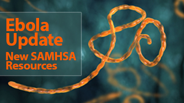 Eboloa Update: New SAMHSA Resources
