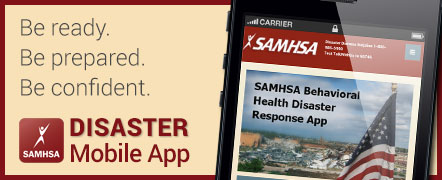 Be ready. Be prepared. Be confident. SAMHSA's Behavioral Health Disaster Response App is now available in the SAMHSA Store.