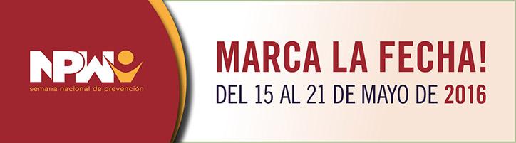 2016 La Semana Nacional de Prevención del 15 al 21 de Mayo. Marca la Fecha!