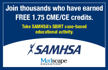 Join thousands who have earned free 1.75 CME/CE credits. Take SAMHSA's SBIRT case-based educational activity. SAMHSA logo. Medscape education logo.