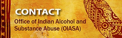 Contact the Office of Indian Alcohol and Substance Abuse (OIASA)
