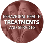Behavioral Health Treatments and Services