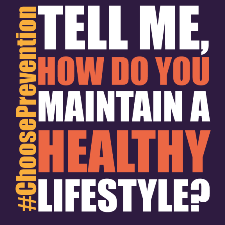 Tell me, how do you maintain a healthy lifestyle? #ChoosePrevention