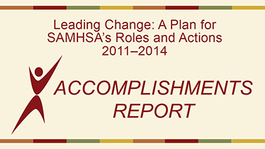 Leading Change: A plan for SAMHSA's Roles and Actions 2011-2014. Accomplishments Report.