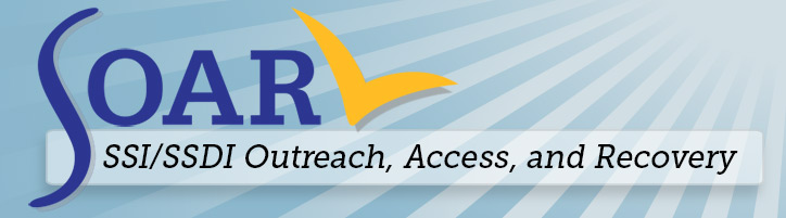 SOAR - SSI/SSDI Outreach, Access, and Recovery